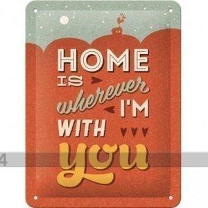 Nostalgic Art Retrotyylinen Metallijuliste Home Is Whereever I´M With You 15x20 Cm